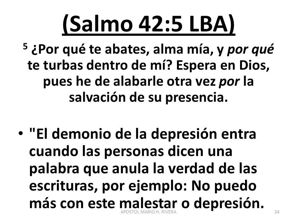 (Salmo 42:5 LBA) 5 ¿Por qué te abates, alma mía, y por qué te turbas dentro de mí? Espera en Dios, pues he de alabarle otra vez por la salvación de su