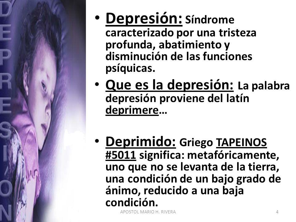 Depresión: Síndrome caracterizado por una tristeza profunda, abatimiento y disminución de las funciones psíquicas. Que es la depresión: La palabra dep