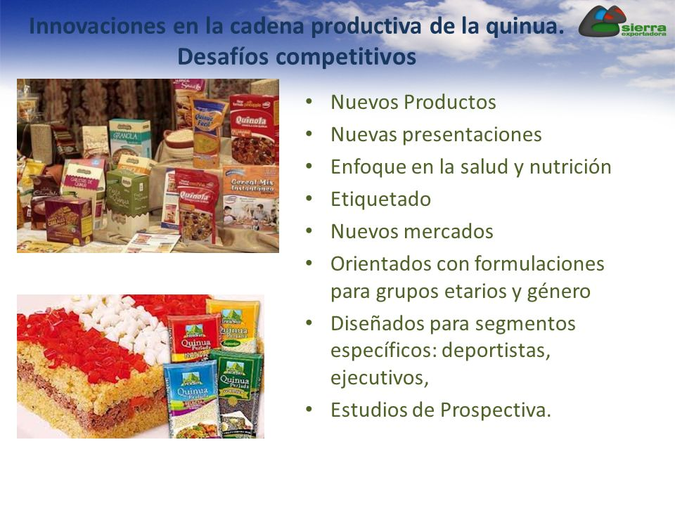 Nuevos Productos Nuevas presentaciones Enfoque en la salud y nutrición Etiquetado Nuevos mercados Orientados con formulaciones para grupos etarios y género Diseñados para segmentos específicos: deportistas, ejecutivos, Estudios de Prospectiva.