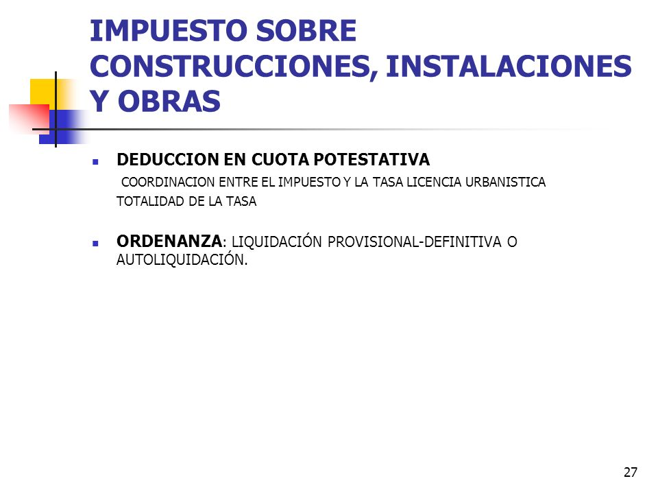 26 IMPUESTO SOBRE CONSTRUCCIONES, INSTALACIONES Y OBRAS TRIBUTO MUNICIPAL DE CARÁCTER POTESTATIVO (NECESIDAD DE IMPOSICIÓN Y ORDENACIÓN) TIPO IMPOSITI