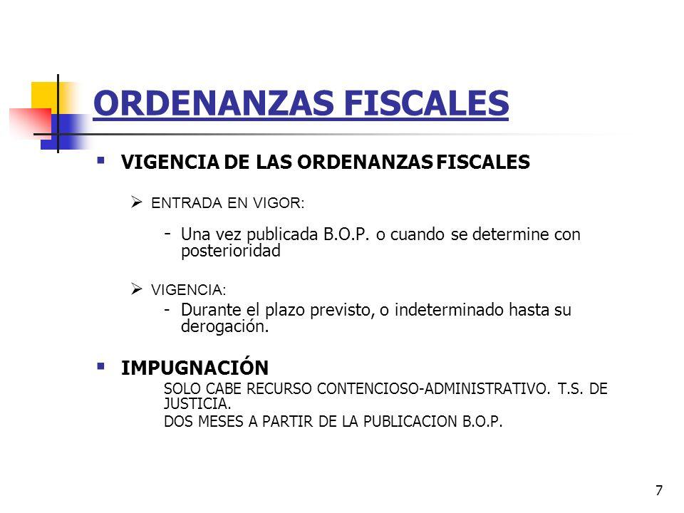 6 ORDENANZAS FISCALES 2. PUBLICACION DE LOS ACUERDOS PROVISIONALES TABLÓN DE ANUNCIOS AYUNTAMIENTOS B. O. P. PERIÓDICO ( + DE 10.000 HABITANTES) 3. EX