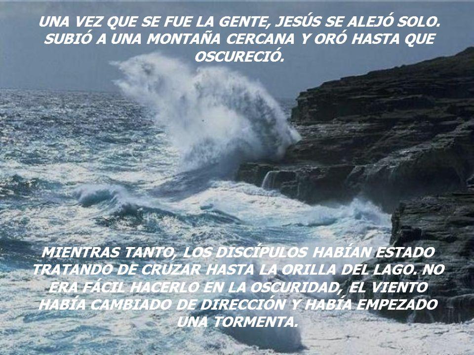DESPUÉS DE ALIMENTAR A MILES, JESÚS LES DIJO A SUS DISCÍPULOS QUE SUBIERAN NUEVAMENTE A LA BARCA. VAYAN DELANTE DE MI HASTA LA OTRA ORILLA. ENTONCES S