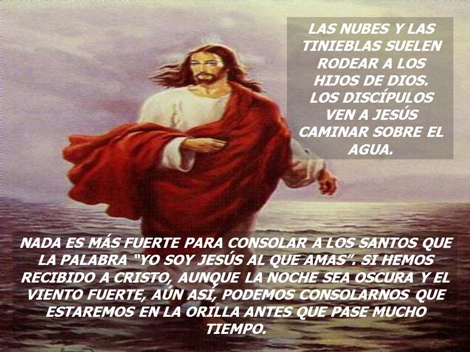 JESÚS LES DIJO: NO TEMAN. SOY YO, JESÚS. LOS DISCÍPULOS SE REFUGIARON EN UN EXTREMO DE LA BARCA, ESTABAN DEMASIADO ASUSTADOS PARA CREERLE. MATEO 14:22