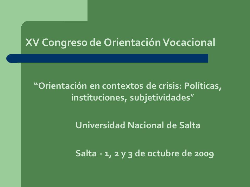 XV Congreso de Orientación Vocacional Orientación en contextos de crisis: Políticas, instituciones, subjetividades Universidad Nacional de Salta Salta