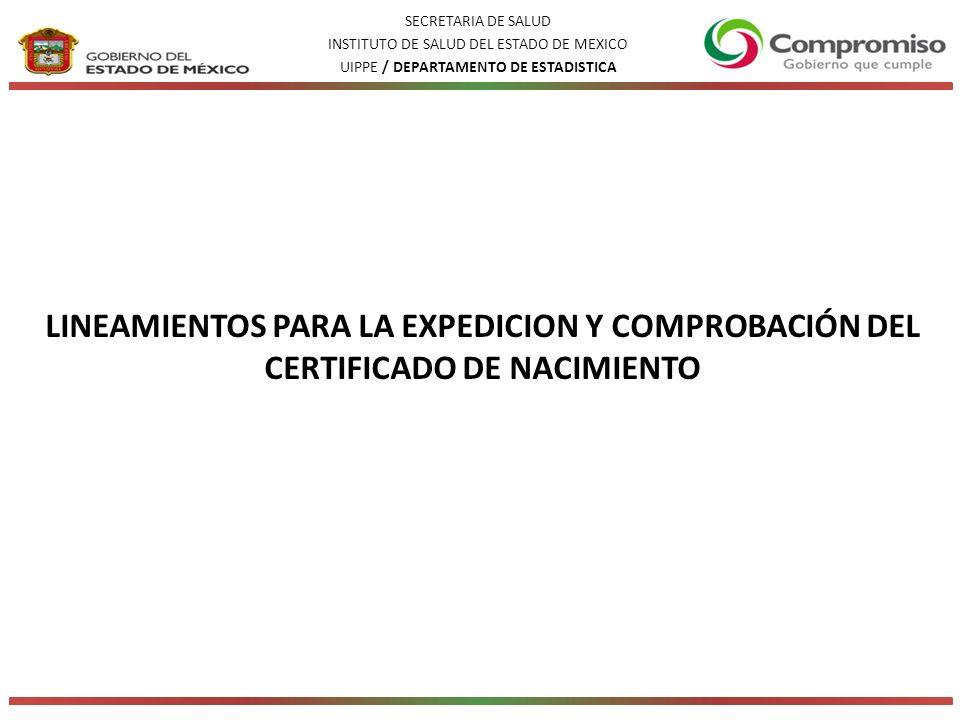 LINEAMIENTOS PARA LA EXPEDICION Y COMPROBACIÓN DEL CERTIFICADO DE NACIMIENTO SECRETARIA DE SALUD INSTITUTO DE SALUD DEL ESTADO DE MEXICO UIPPE / DEPARTAMENTO DE ESTADISTICA