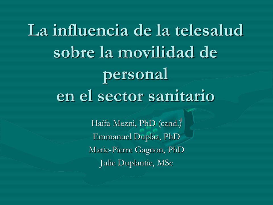 La influencia de la telesalud sobre la movilidad de personal en el sector sanitario Haïfa Mezni, PhD (cand.) Emmanuel Duplàa, PhD Marie-Pierre Gagnon, PhD Julie Duplantie, MSc