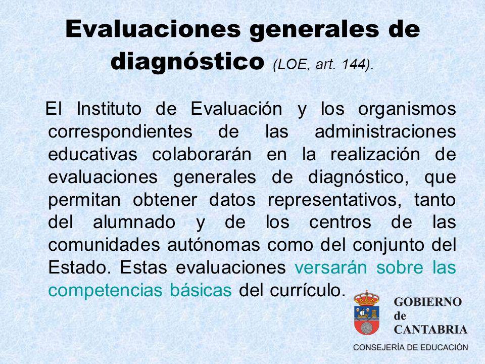 Evaluaciones generales de diagnóstico (LOE, art. 144). El Instituto de Evaluación y los organismos correspondientes de las administraciones educativas