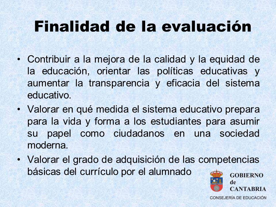 Finalidad de la evaluación Contribuir a la mejora de la calidad y la equidad de la educación, orientar las políticas educativas y aumentar la transpar