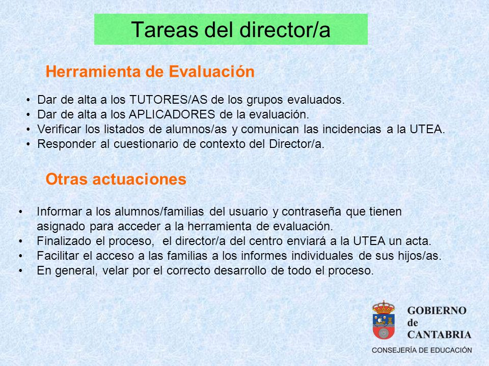 Tareas del director/a Dar de alta a los TUTORES/AS de los grupos evaluados. Dar de alta a los APLICADORES de la evaluación. Verificar los listados de