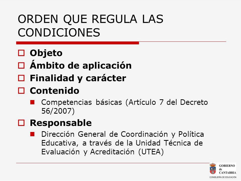 ORDEN QUE REGULA LAS CONDICIONES Objeto Ámbito de aplicación Finalidad y carácter Contenido Competencias básicas (Artículo 7 del Decreto 56/2007) Resp