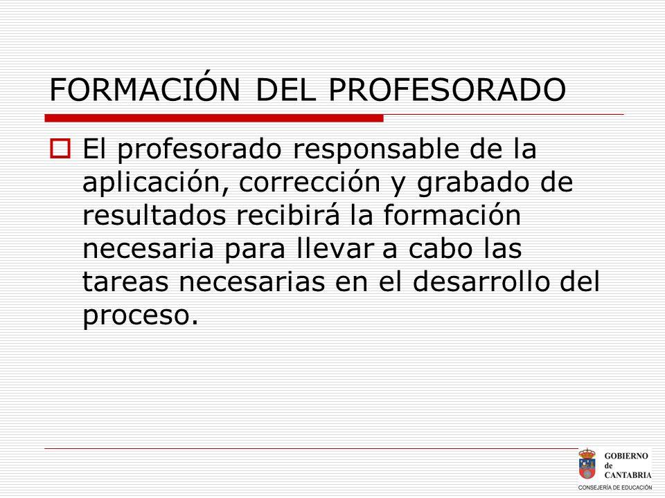 FORMACIÓN DEL PROFESORADO El profesorado responsable de la aplicación, corrección y grabado de resultados recibirá la formación necesaria para llevar