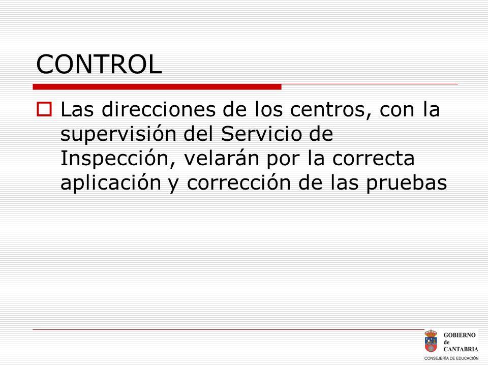CONTROL Las direcciones de los centros, con la supervisión del Servicio de Inspección, velarán por la correcta aplicación y corrección de las pruebas