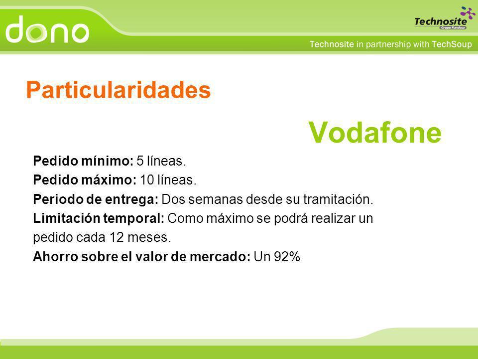 Particularidades Vodafone Pedido mínimo: 5 líneas. Pedido máximo: 10 líneas. Periodo de entrega: Dos semanas desde su tramitación. Limitación temporal
