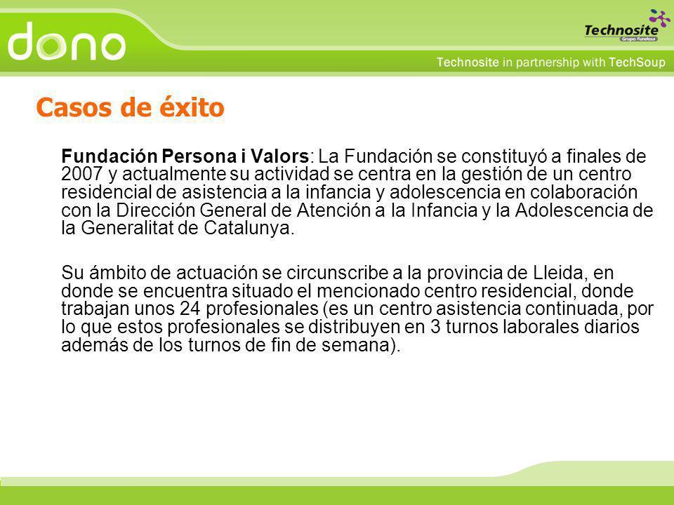 Casos de éxito Fundación Persona i Valors: La Fundación se constituyó a finales de 2007 y actualmente su actividad se centra en la gestión de un centro residencial de asistencia a la infancia y adolescencia en colaboración con la Dirección General de Atención a la Infancia y la Adolescencia de la Generalitat de Catalunya.