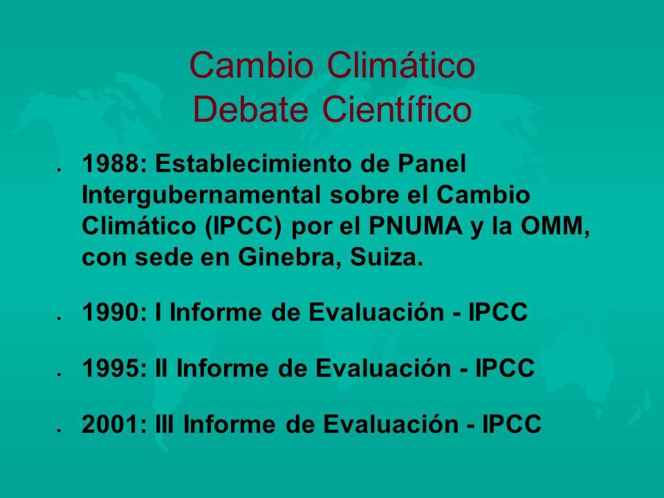 Cambio Climático Debate Científico l l 1988: Establecimiento de Panel Intergubernamental sobre el Cambio Climático (IPCC) por el PNUMA y la OMM, con s