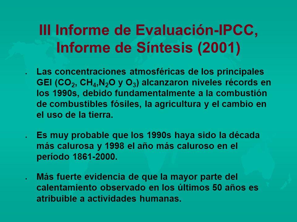 III Informe de Evaluación-IPCC, Informe de Síntesis (2001) l l Las concentraciones atmosféricas de los principales GEI (CO 2, CH 4,N 2 O y O 3 ) alcan