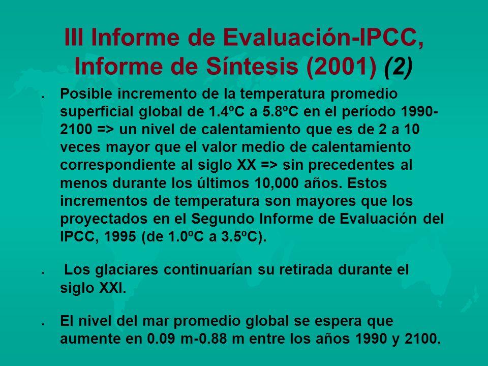 III Informe de Evaluación-IPCC, Informe de Síntesis (2001) (2) l l Posible incremento de la temperatura promedio superficial global de 1.4ºC a 5.8ºC e
