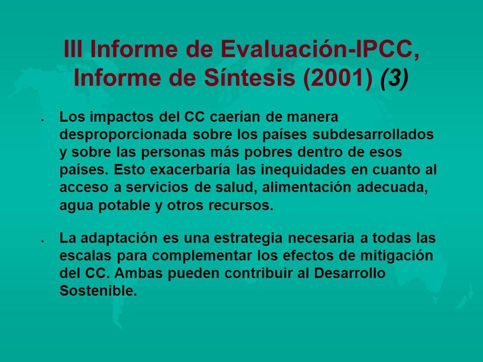 III Informe de Evaluación-IPCC, Informe de Síntesis (2001) (3) l l Los impactos del CC caerían de manera desproporcionada sobre los países subdesarrol