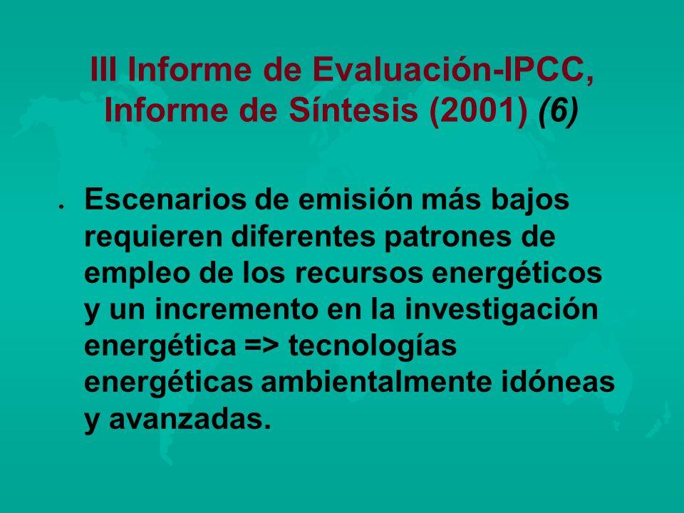 III Informe de Evaluación-IPCC, Informe de Síntesis (2001) (6) l l Escenarios de emisión más bajos requieren diferentes patrones de empleo de los recu
