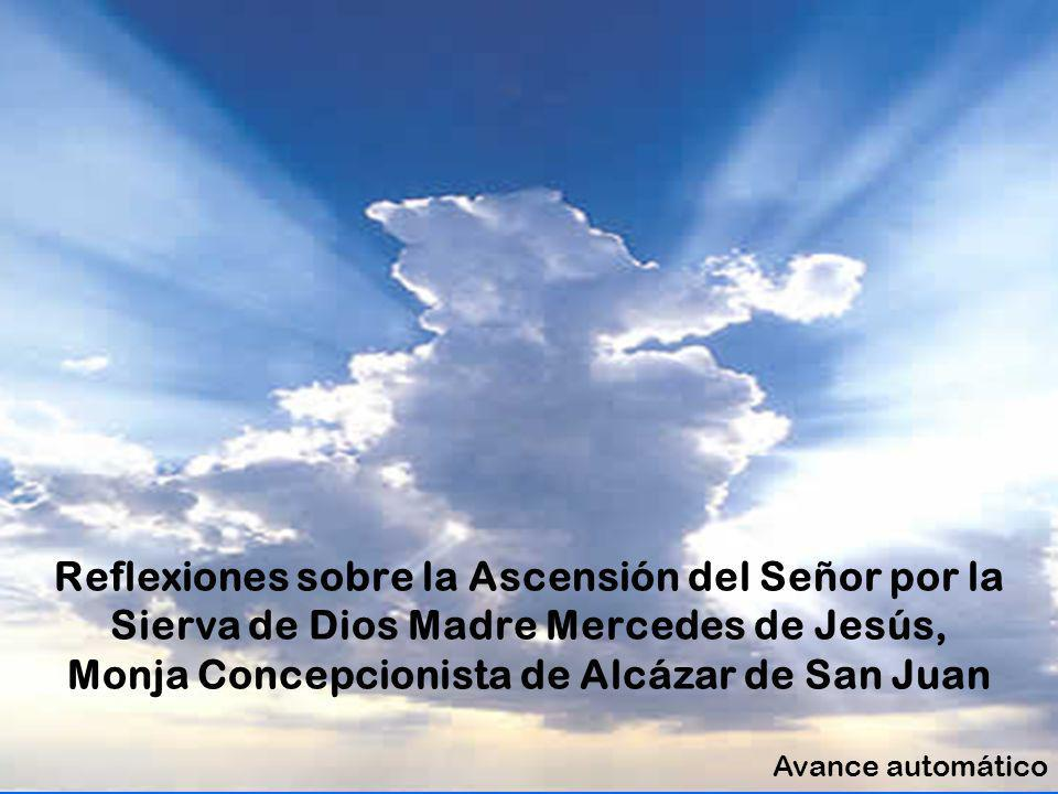 Reflexiones sobre la Ascensión del Señor por la Sierva de Dios Madre Mercedes de Jesús, Monja Concepcionista de Alcázar de San Juan Avance automático