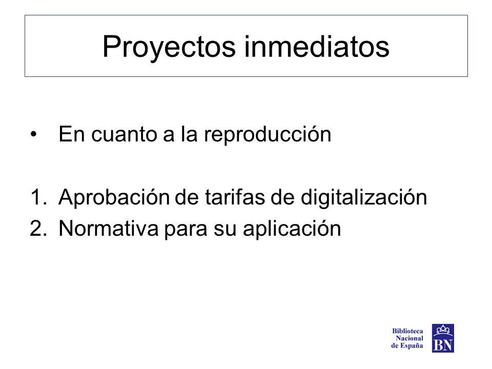 Proyectos inmediatos En cuanto a la reproducción 1.Aprobación de tarifas de digitalización 2.Normativa para su aplicación