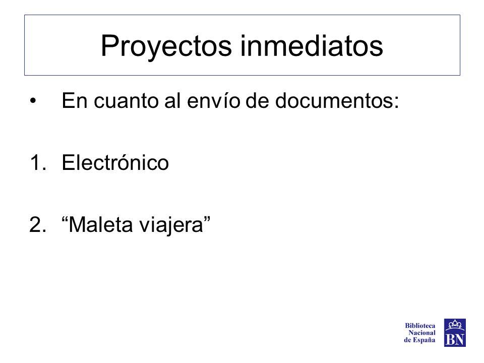 Proyectos inmediatos En cuanto al envío de documentos: 1.Electrónico 2.Maleta viajera