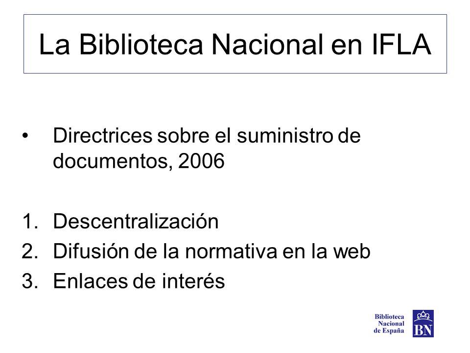 La Biblioteca Nacional en IFLA Directrices sobre el suministro de documentos, 2006 1.Descentralización 2.Difusión de la normativa en la web 3.Enlaces de interés