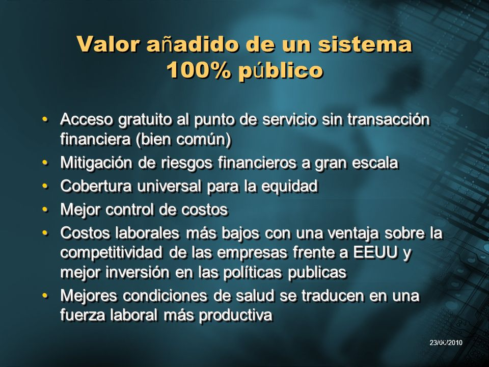 23/06/2010 28 Valor a ñ adido de un sistema 100% p ú blico Acceso gratuito al punto de servicio sin transacción financiera (bien común)Acceso gratuito