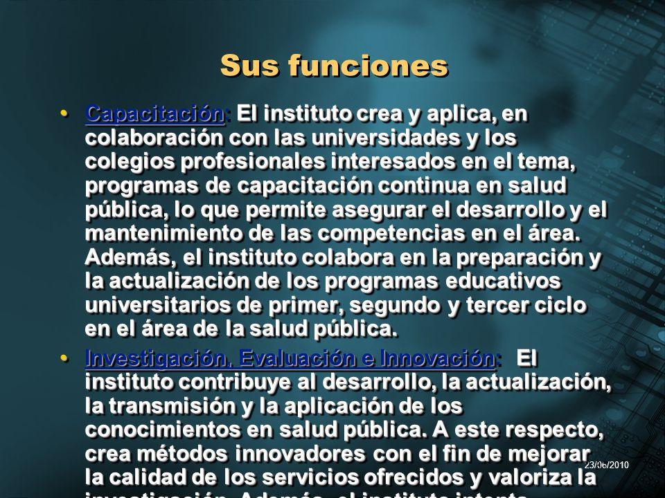 23/06/2010 37 Sus funciones CapacitaciónEl instituto crea y aplica, en colaboración con las universidades y los colegios profesionales interesados en