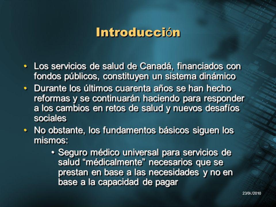 23/06/2010 8 Introducci ó n Los servicios de salud de Canadá, financiados con fondos públicos, constituyen un sistema dinámicoLos servicios de salud d