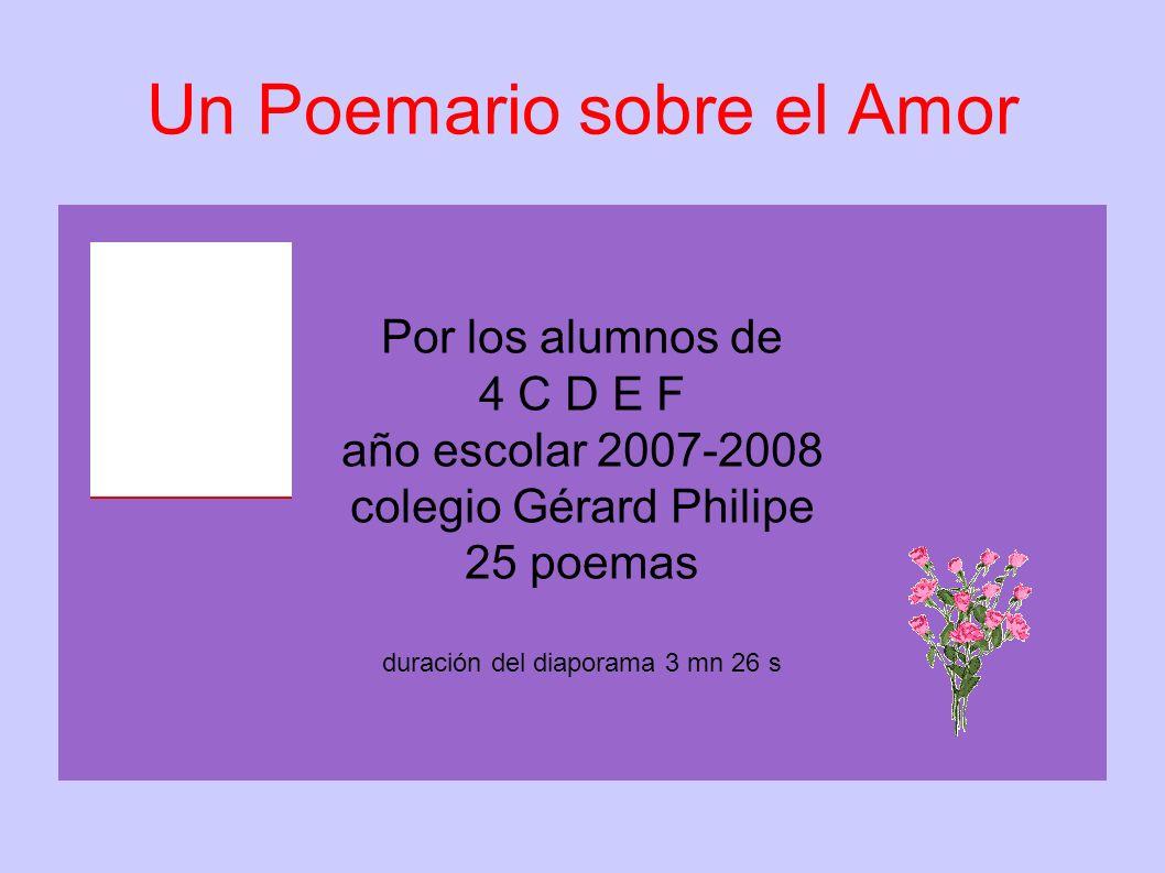 Un Poemario sobre el Amor Por los alumnos de 4 C D E F año escolar 2007-2008 colegio Gérard Philipe 25 poemas duración del diaporama 3 mn 26 s