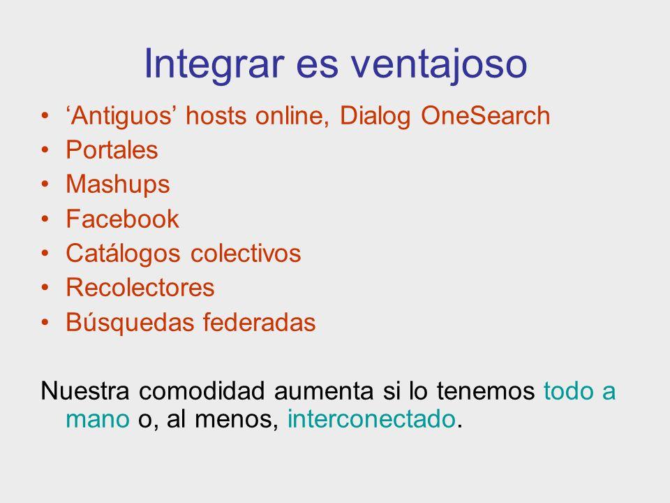 Integrar es ventajoso Antiguos hosts online, Dialog OneSearch Portales Mashups Facebook Catálogos colectivos Recolectores Búsquedas federadas Nuestra