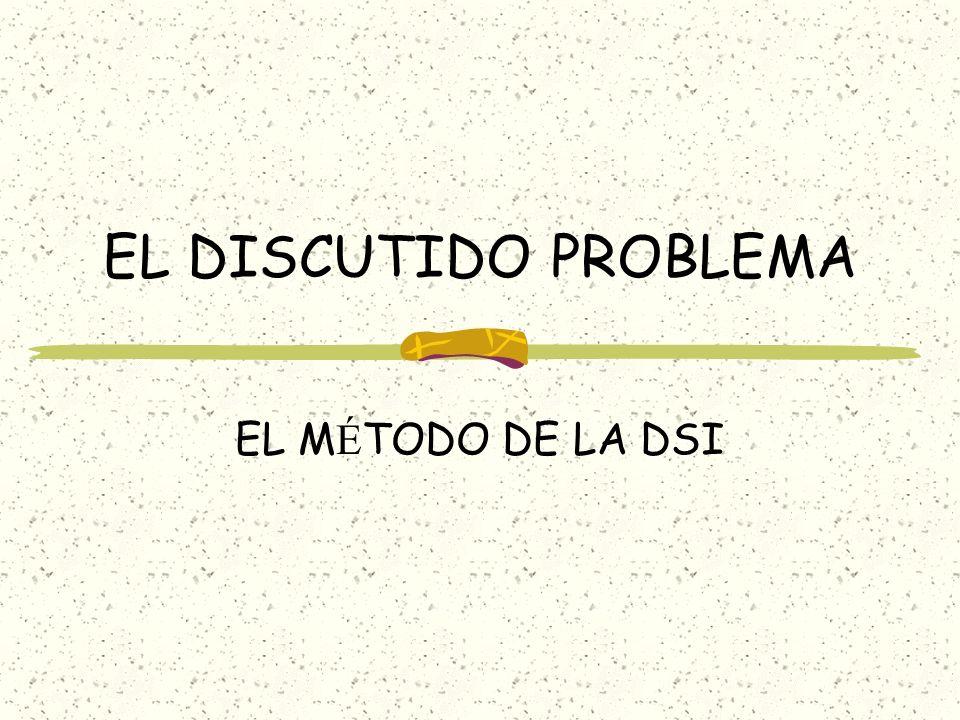 EL DISCUTIDO PROBLEMA EL M É TODO DE LA DSI