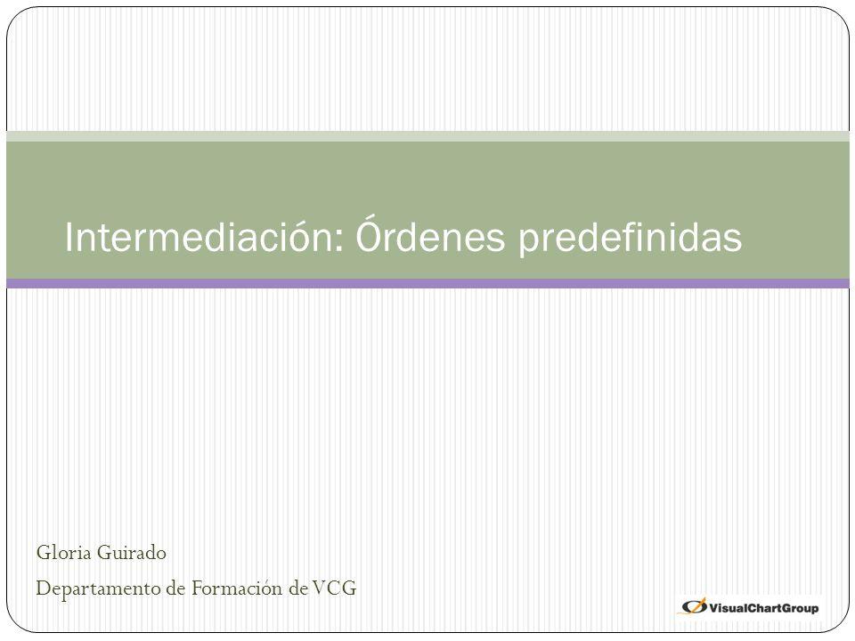 Gloria Guirado Departamento de Formación de VCG Intermediación: Órdenes predefinidas