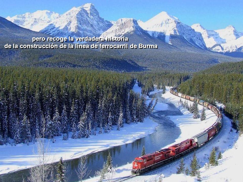 pero recoge la verdadera historia de la construcción de la línea de ferrocarril de Burma pero recoge la verdadera historia de la construcción de la línea de ferrocarril de Burma