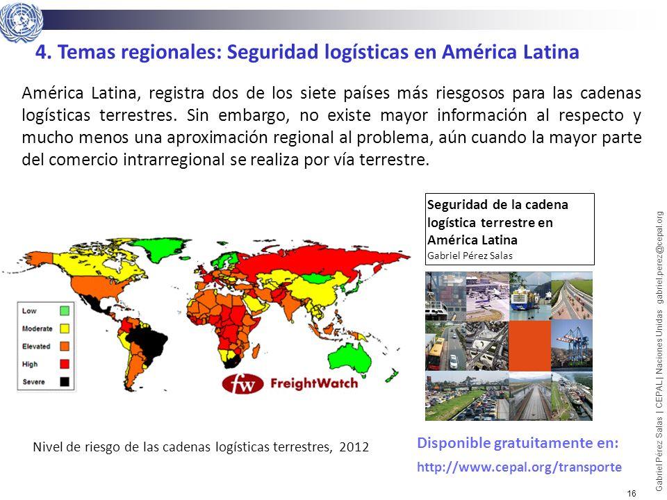 16 Gabriel Pérez Salas | CEPAL | Naciones Unidas gabriel.perez@cepal.org 4. Temas regionales: Seguridad logísticas en América Latina América Latina, r