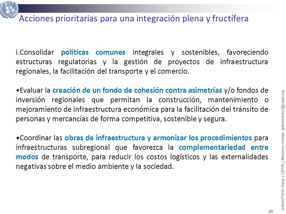 24 Gabriel Pérez Salas | CEPAL | Naciones Unidas gabriel.perez@cepal.org Acciones prioritarias para una integración plena y fructífera i.Consolidar po