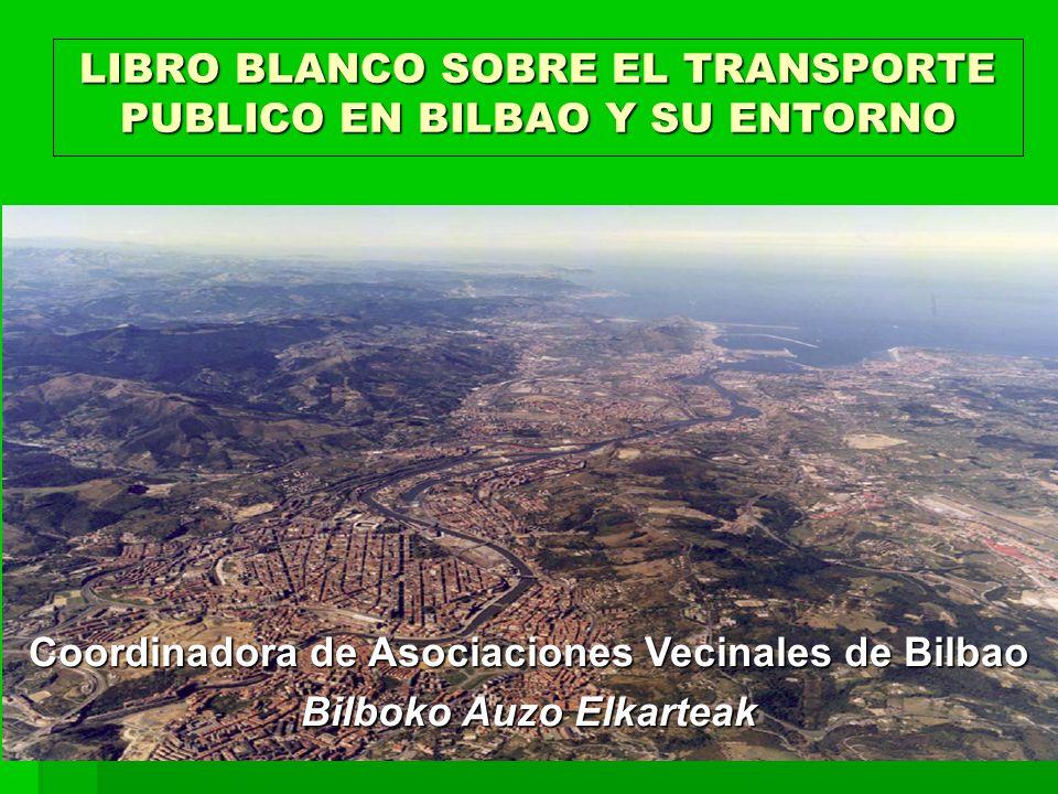LIBRO BLANCO SOBRE EL TRANSPORTE PUBLICO EN BILBAO Y SU ENTORNO Coordinadora de Asociaciones Vecinales de Bilbao Bilboko Auzo Elkarteak