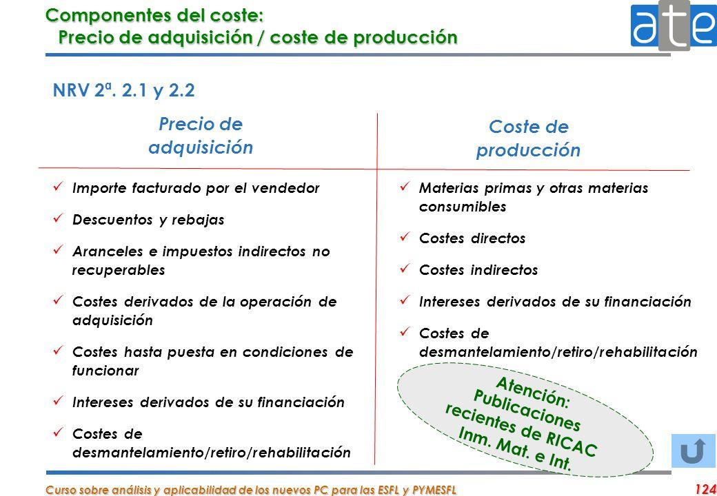 Curso sobre análisis y aplicabilidad de los nuevos PC para las ESFL y PYMESFL 124 Componentes del coste: Precio de adquisición / coste de producción N