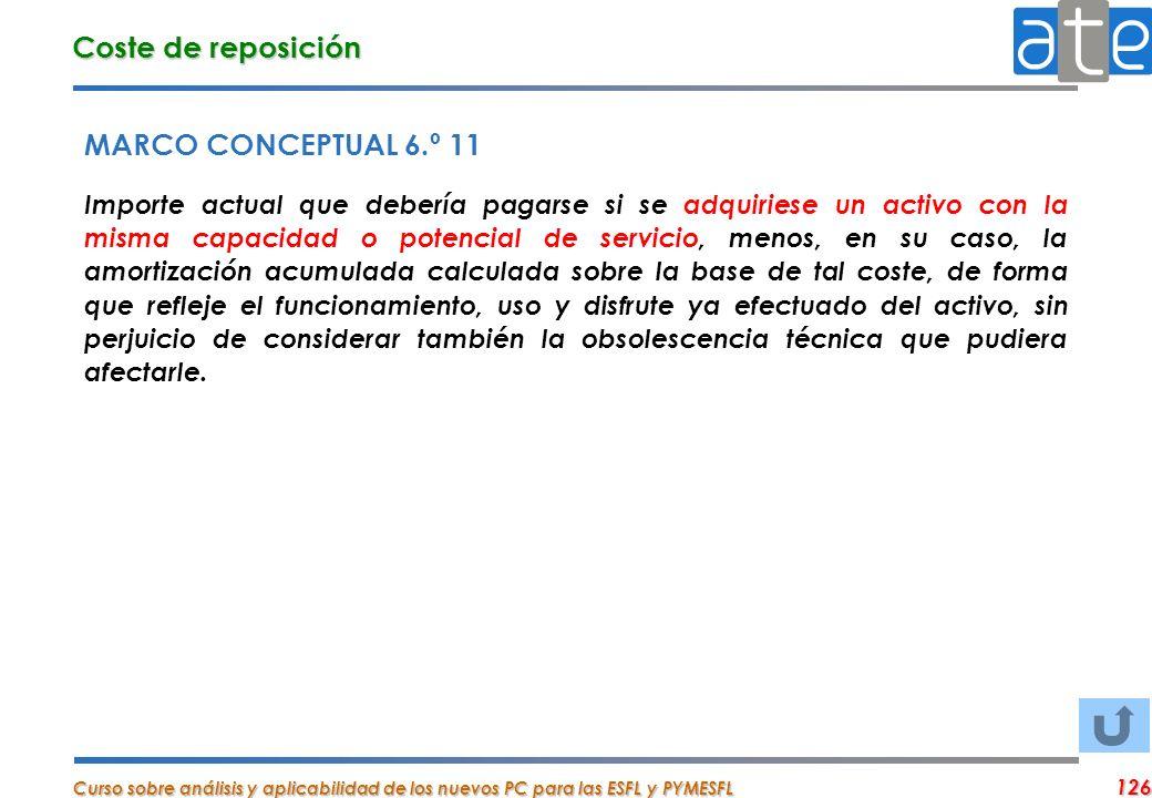 Curso sobre análisis y aplicabilidad de los nuevos PC para las ESFL y PYMESFL 126 Coste de reposición MARCO CONCEPTUAL 6.º 11 Importe actual que deber