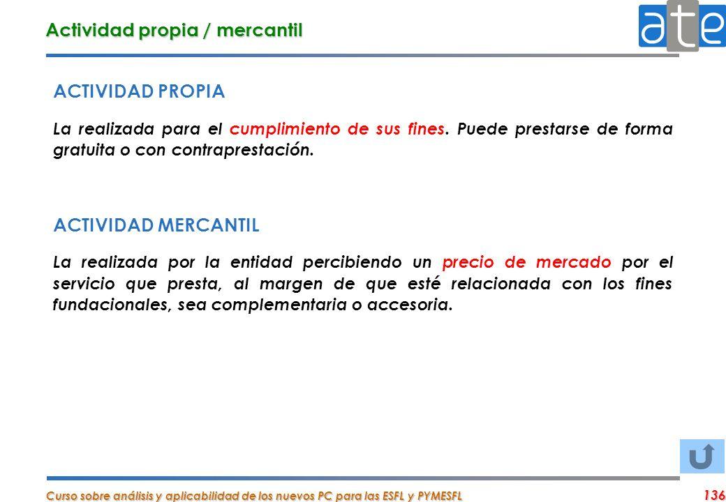 Curso sobre análisis y aplicabilidad de los nuevos PC para las ESFL y PYMESFL 136 Actividad propia / mercantil ACTIVIDAD PROPIA La realizada para el c
