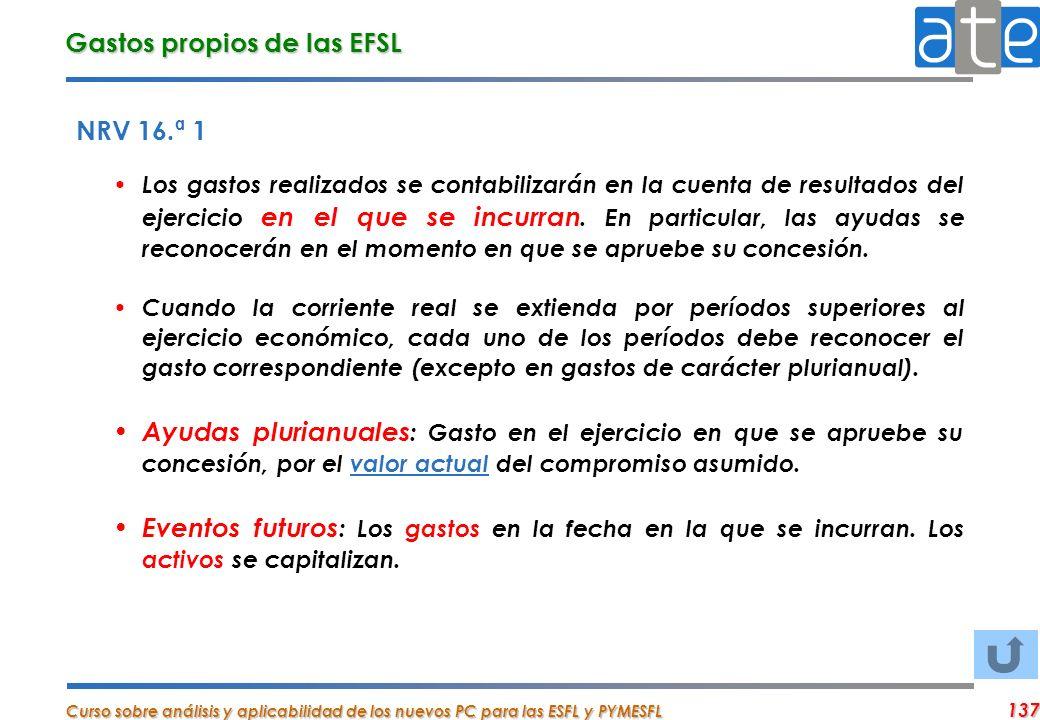 Curso sobre análisis y aplicabilidad de los nuevos PC para las ESFL y PYMESFL 137 NRV 16.ª 1 Los gastos realizados se contabilizarán en la cuenta de r