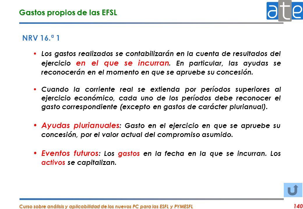 Curso sobre análisis y aplicabilidad de los nuevos PC para las ESFL y PYMESFL 140 NRV 16.ª 1 Los gastos realizados se contabilizarán en la cuenta de r