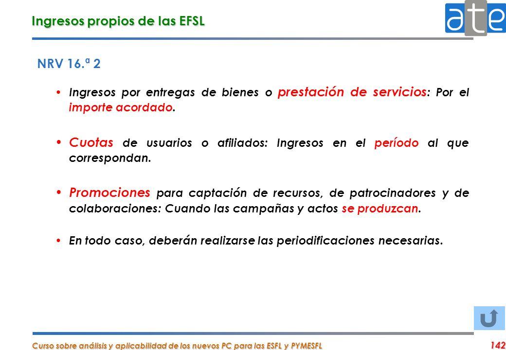 Curso sobre análisis y aplicabilidad de los nuevos PC para las ESFL y PYMESFL 142 Ingresos propios de las EFSL NRV 16.ª 2 Ingresos por entregas de bie