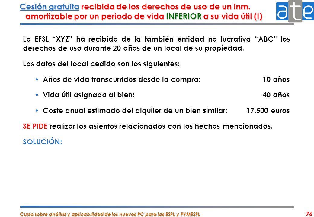 Curso sobre análisis y aplicabilidad de los nuevos PC para las ESFL y PYMESFL 76 Cesión gratuita recibida de los derechos de uso de un inm. amortizabl