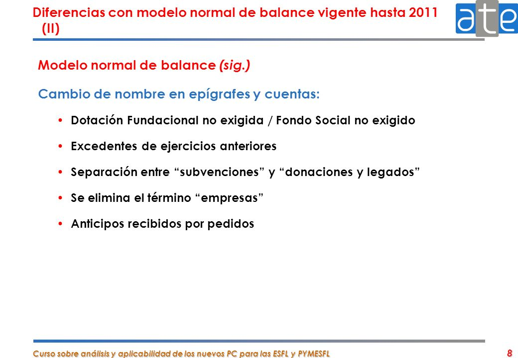 Curso sobre análisis y aplicabilidad de los nuevos PC para las ESFL y PYMESFL 8 Modelo normal de balance (sig.) Cambio de nombre en epígrafes y cuenta
