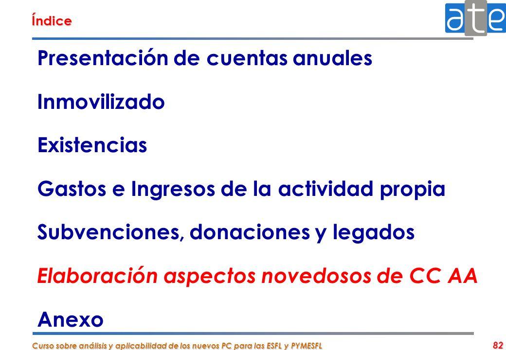 Curso sobre análisis y aplicabilidad de los nuevos PC para las ESFL y PYMESFL 82 Presentación de cuentas anuales Inmovilizado Existencias Gastos e Ing