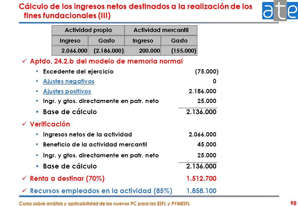 Curso sobre análisis y aplicabilidad de los nuevos PC para las ESFL y PYMESFL 98 Cálculo de los ingresos netos destinados a la realización de los fine