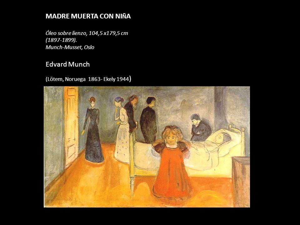 MADRE MUERTA CON NI Ñ A Óleo sobre lienzo, 104,5 x179,5 cm (1897-1899). Munch-Musset, Oslo Edvard Munch (Lötem, Noruega 1863- Ekely 1944 )