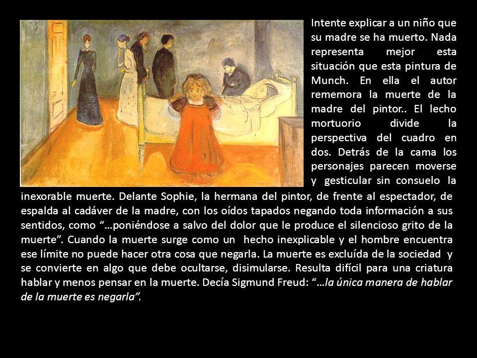 Intente explicar a un niño que su madre se ha muerto. Nada representa mejor esta situación que esta pintura de Munch. En ella el autor rememora la mue